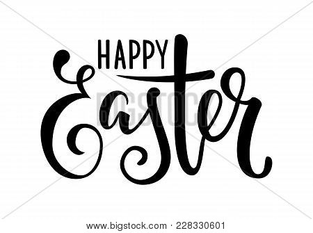 Happy Easter Hand Drawn Calligraphy And Brush Pen Lettering. Design For Holiday Greeting Card And In