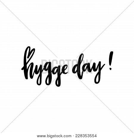Scandinavian Phrase: Hygge Day! Means A Cozy Day. In A Trendy Brush Lettering Style. It Can Be Used