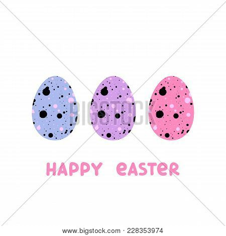 Cute Modern Eggs With Inscription Happy Easter, With Ink Blots. It Can Be Used For Sticker, Patch, C