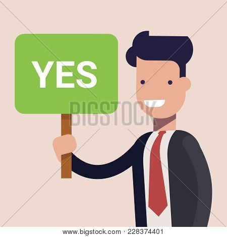 Businessman Or Manage Keep A Sign In Hands With The Inscription Yes. Full Length Portrait. Vector Il