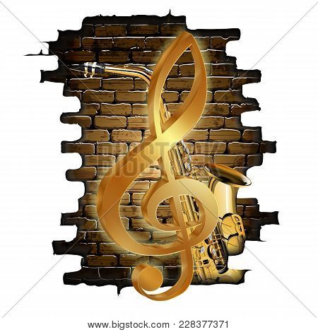 Vector Illustration Golden Treble Clef On A Background Of A Brick Wall And Saxophone. Isolated Objec