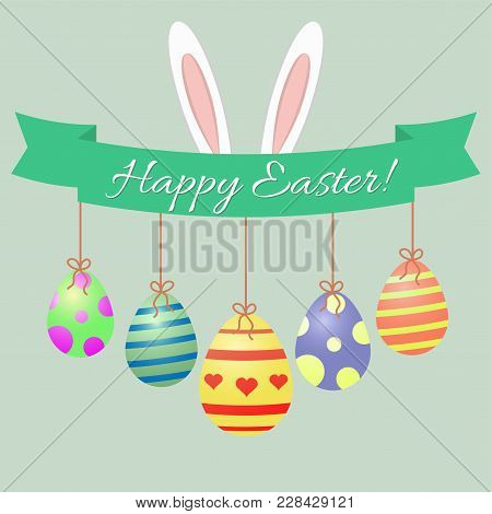 Easter Bunny Ears, Green Ribbon And Easter Eggs On A Turquoise Background. Congratulations Happy Eas