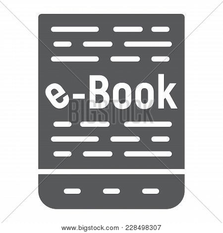 E Book Glyph Icon, E Learning And Education, Tablet Sign Vector Graphics, A Solid Pattern On A White