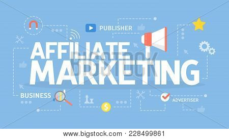 Affiliate Marketing Concept Illustration. Idea Of Business And Advertising.