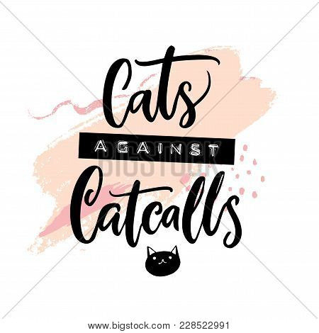 Cats Against Catcalls. Feminism Slogan, Printed Tee Design. Embossed Tape And Calligraphy Inscriptio