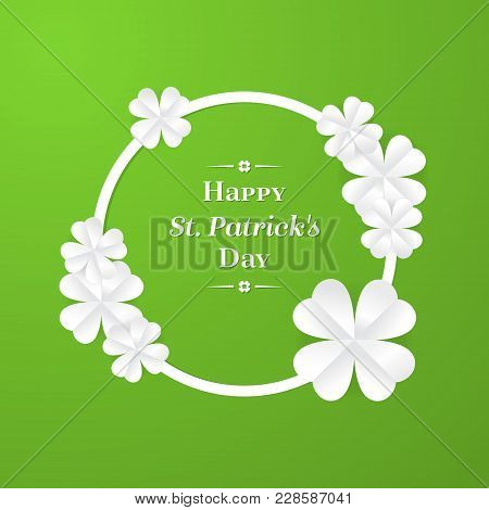 Trendy Shamrock Round Frame With White Cut-out Paper 3D Stylized Leaf Clover On Green Background. Gr