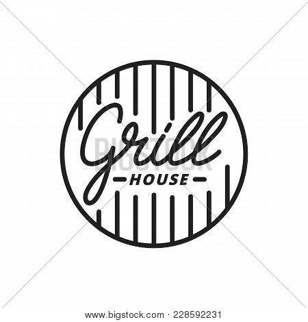 Grill House. Grill Lettering Illustration. Grill Label Badge Emblem.