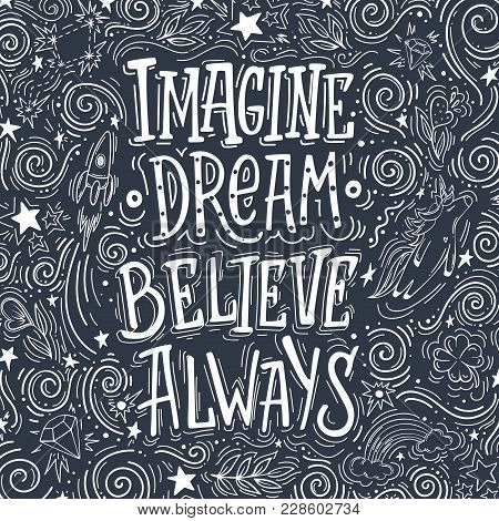 Imagine Believe Dream Always. Hand Drawn Vector Quote. Inspiring And Motivating Illustration For Pos