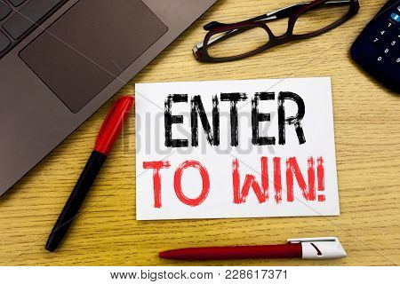 Conceptual Hand Writing Text Showing Enter To Win. Business Concept For Winning In Competition Writt