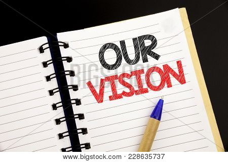 Handwriting Announcement Text Showing Our Vision. Business Concept For Marketing Strategy Vision Wri