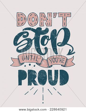Retro Motivational Quote. Don't Stop Until You're Proud . Vector Illustration. Hand Written Letterin