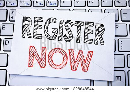 Handwritten Text Caption Showing Register Now. Business Concept Writing For Registration For Written
