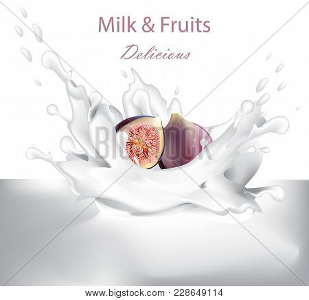 Yogurt And Fig Fruits Juicy Splash Vector Realistic. 3d Detailed Illustration