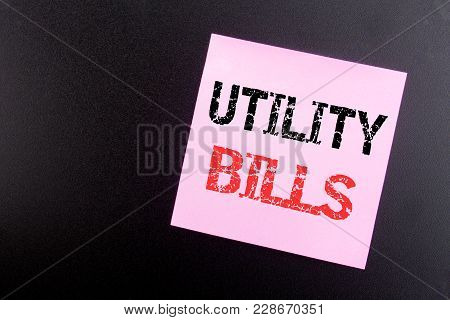 Word, Writing Utility Bills. Business Concept For Money Bill Payment Written On Sticky Note, Black B