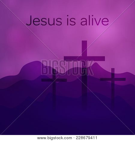 Easter Background. Three Crosses With Text : Jesus Is Alive.
