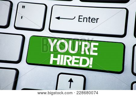 Handwriting Announcement Text Showing You Are Hired. Business Concept For Hiring Employee Worker Wri
