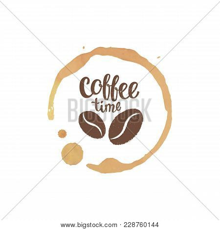 Coffee Cup Stain And Drops With Coffee Time Lettering And Beans Silhouettes.  Illustration.