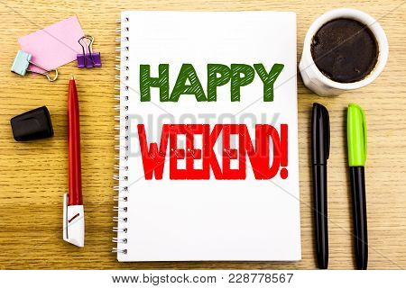 Hand Writing Text Caption Showing Heppy Weekend . Business Concept For Weekend Message Written On No