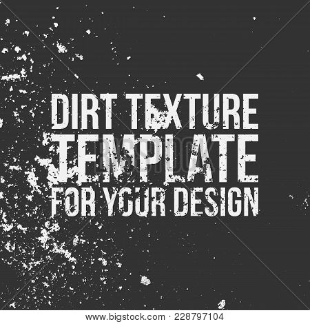Dirt Texture Template For Your Design. Use Like A Grain, Stain Or Dust. Vector Illustration