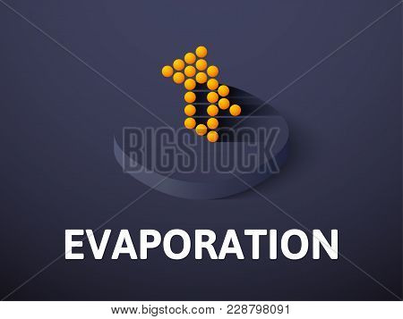 Evaporation Icon, Vector Symbol In Flat Isometric Style Isolated On Color Background