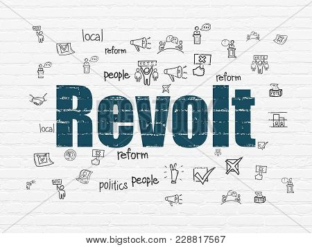 Political Concept: Painted Blue Text Revolt On White Brick Wall Background With  Hand Drawn Politics