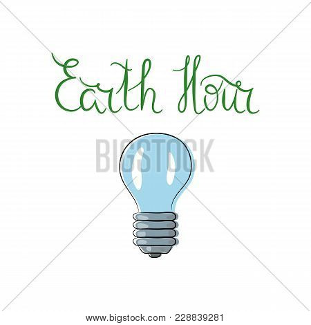 Hand Written Lettering Earth Hour With Bulb, Color. Vector. Ecology Concept.