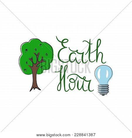 Hand Written Lettering Earth Hour With Bulb And Green Tree, Color. Vector. Ecology Concept.