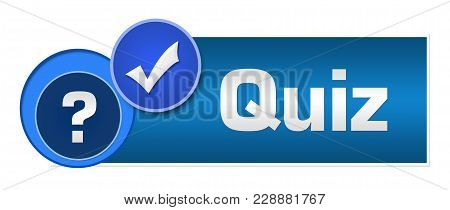 Quiz Concept Image With Text And Related Symbols.