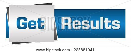 Get Results Text Written Over Grey Blue Background.