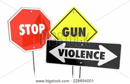 Stop Gun Violence Attacks Shootings Control Signs 3d Illustration