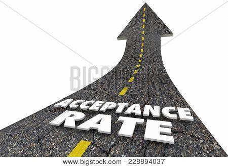 Acceptance Rate Arrow Up Road Words 3d Illustration