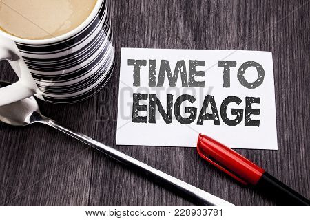 Conceptual Hand Writing Text Caption Showing Time To Engage. Business Concept For Engagement Involve