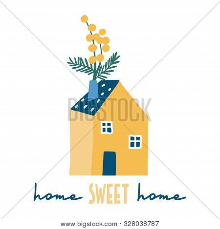 Home Sweet Home. Decorative Colorful House With Flowers: Cute Hand Drawn Card, Print Or Poster. Simp
