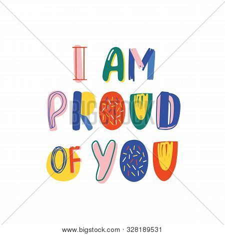 I Am Proud Of You Hand Drawn Vector Lettering. Inspirational Saying, Admiration Phrase Isolated On W