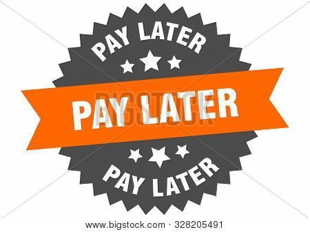Pay Later Sign. Pay Later Orange-black Circular Band Label