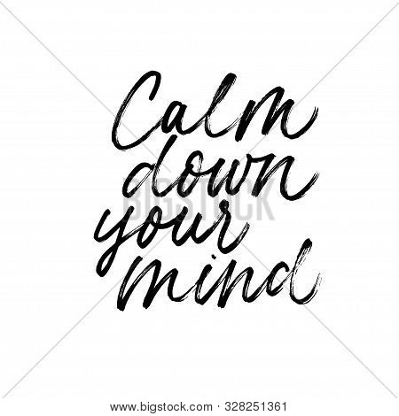 Calm Down Your Mind Ink Pen Handdrawn Lettering. Grunge Brushstroke Relaxation Phrase Isolated Vecto