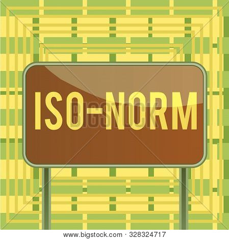 Text sign showing Iso Norm. Conceptual photo An accepted standard or a way of doing things most showing agreed Board ground metallic pole empty panel plank colorful backgound attached. poster