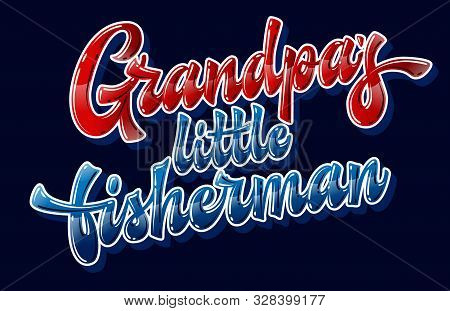 Grandpas Little Fisherman - Hand Drawn Lettering Phrase. Funny Family Look Design Element. Colorful