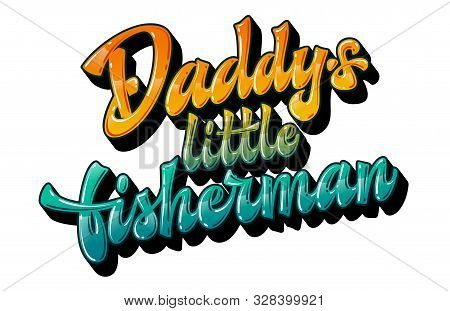 Daddys Little Fisherman - Funny Family Look Hand Drawn Lettering Phrase. Colorfull Gloss Effect Quot