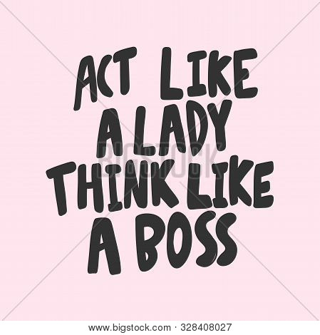 Act Like A Lady Think Like A Boss. Sticker For Social Media Content. Vector Hand Drawn Illustration