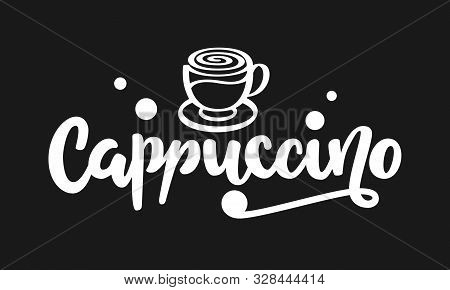 Cappuccino Text. Hand Drawn Vector Logo With Lettering Typography And Cup Of Cappuccino Isolated On