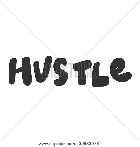 Hustle. Vector Hand Drawn Illustration Sticker With Cartoon Lettering. Good As A Sticker, Video Blog