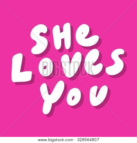 She Loves You. Vector Hand Drawn Illustration Sticker With Cartoon Lettering. Good As A Sticker, Vid