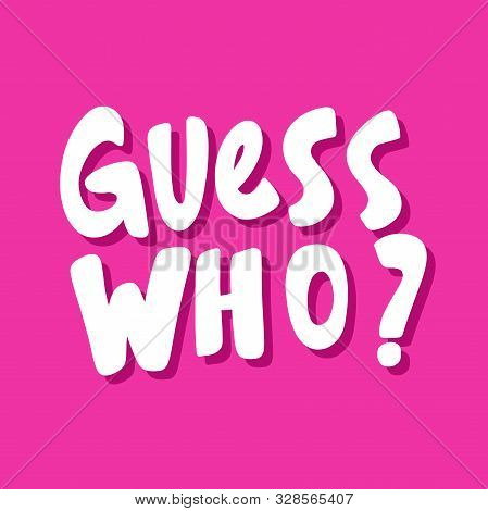 Guess Who. Vector Hand Drawn Illustration Sticker With Cartoon Lettering. Good As A Sticker, Video B