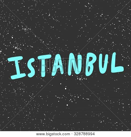 Istanbul. Vector Hand Drawn Illustration With Cartoon Lettering. Good As A Sticker, Video Blog Cover