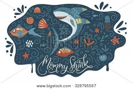 Cartoon Vector Shark Illustration. Mommy Shark Cute Design With Sea Animal Fishes And Hand Drawn Let