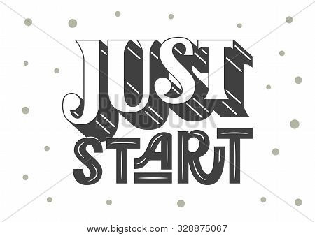Just Start Hand Drawn Lettering. Motivational Quote. Template For, Banner, Poster, Flyer, Greeting C