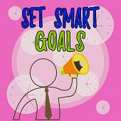 Conceptual hand writing showing Set Smart Goals. Business photo showcasing giving criteria to guide in the setting of objectives Outline Symbol Man Loudspeaker Announcing Instructions. poster
