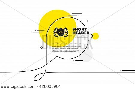 Vip Security Icon. Continuous Line Chat Bubble Banner. Very Important Person Protection Sign. Member
