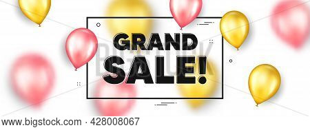 Grand Sale Text. Balloons Frame Promotion Ad Banner. Special Offer Price Sign. Advertising Discounts